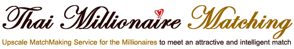 Thai Millionaire Matching :: Upscale MatchMaking Service for the Millionaires to meet an attractive and intelligent match